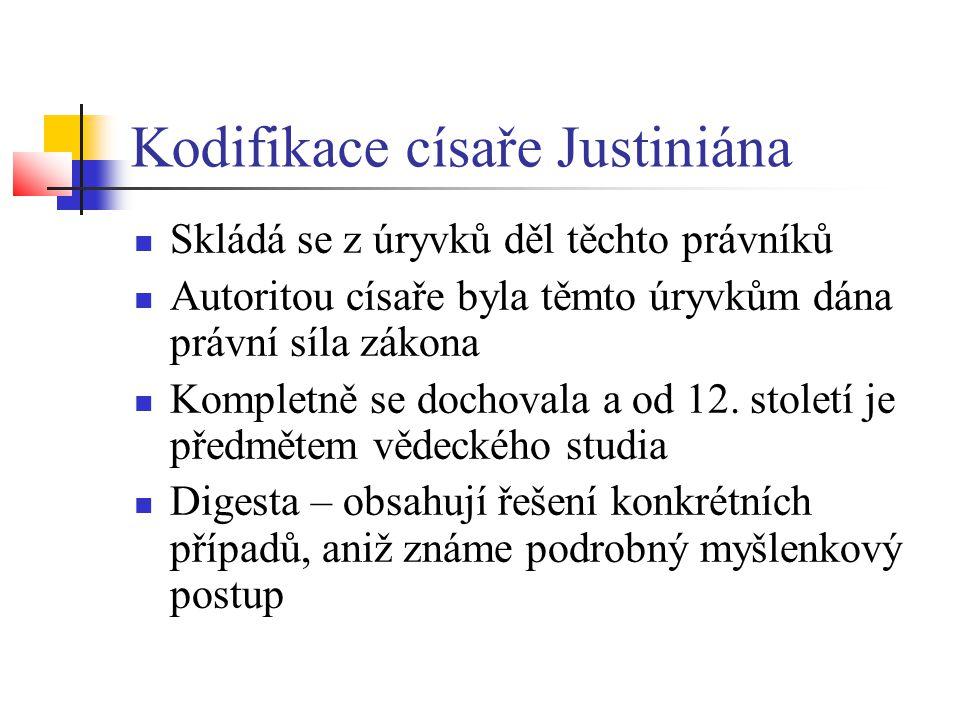Kodifikace císaře Justiniána  Skládá se z úryvků děl těchto právníků  Autoritou císaře byla těmto úryvkům dána právní síla zákona  Kompletně se doc
