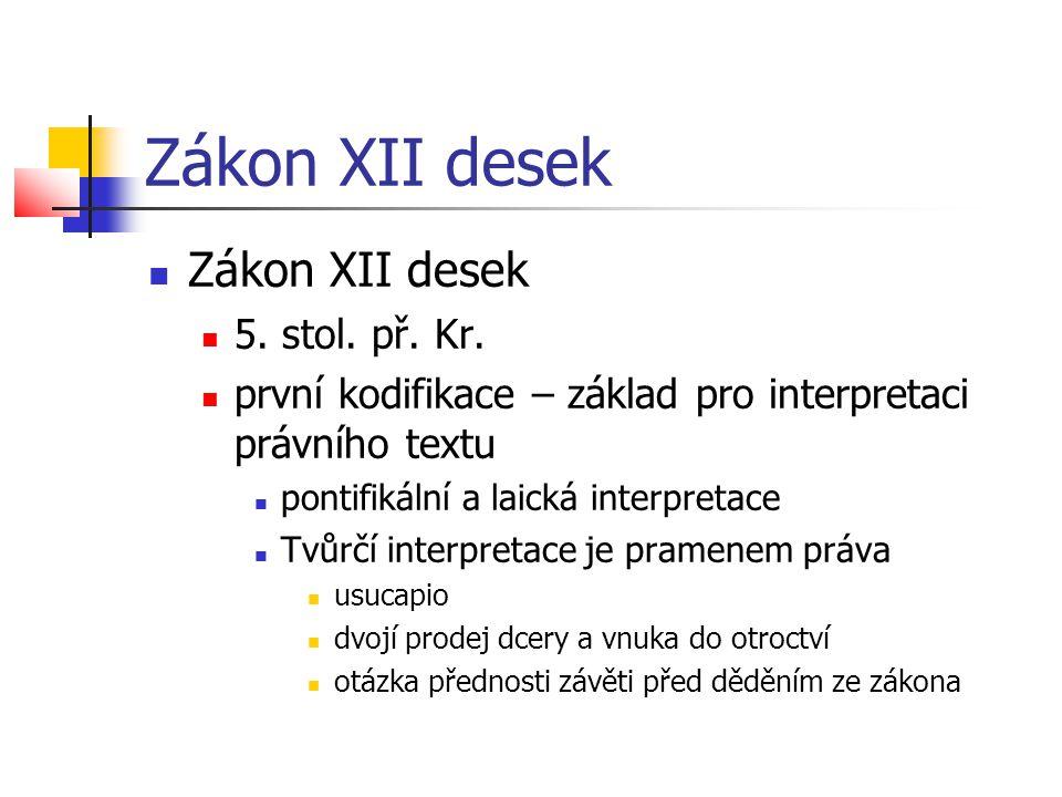 Zákon XII desek  Zákon XII desek  5. stol. př. Kr.  první kodifikace – základ pro interpretaci právního textu  pontifikální a laická interpretace