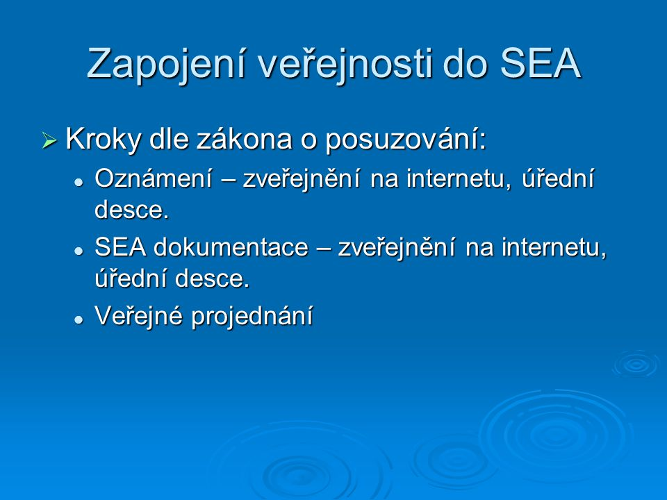 Zapojení veřejnosti do SEA  Kroky dle zákona o posuzování:  Oznámení – zveřejnění na internetu, úřední desce.