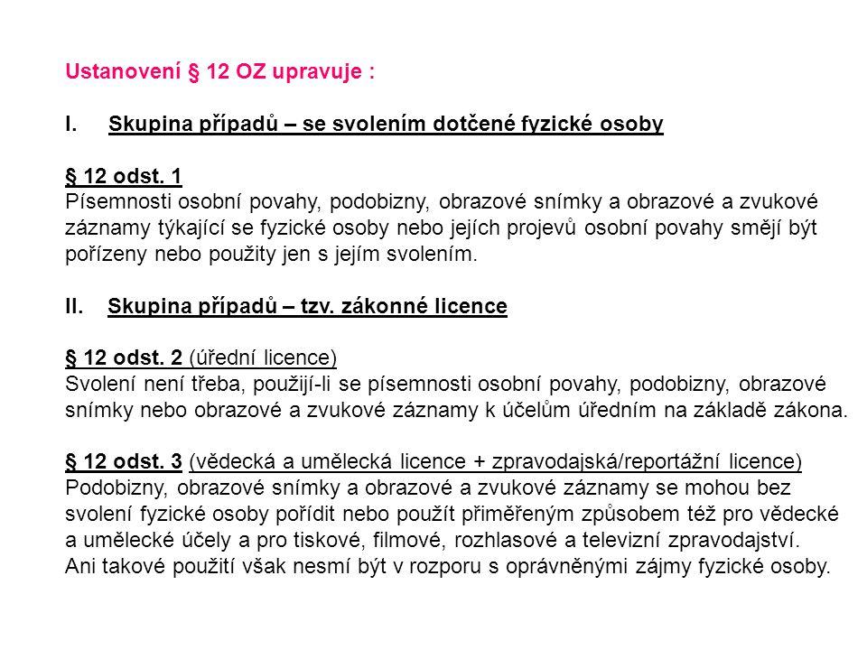 Ustanovení § 12 OZ upravuje : I.Skupina případů – se svolením dotčené fyzické osoby § 12 odst.