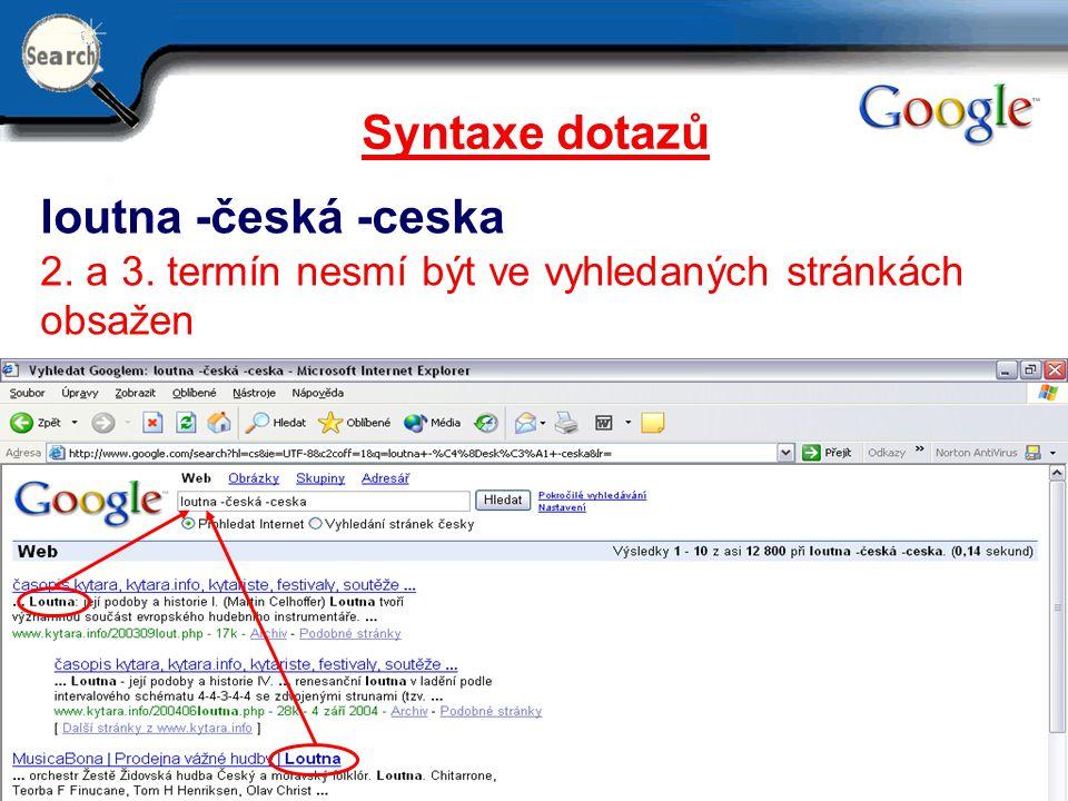 29.6.2014 10 Syntaxe dotazů loutna -česká -ceska 2. a 3. termín nesmí být ve vyhledaných stránkách obsažen