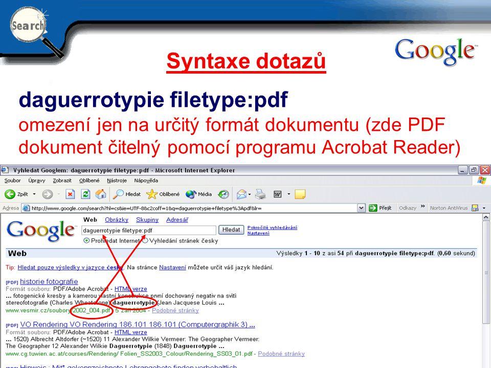 29.6.2014 11 Syntaxe dotazů daguerrotypie filetype:pdf omezení jen na určitý formát dokumentu (zde PDF dokument čitelný pomocí programu Acrobat Reader