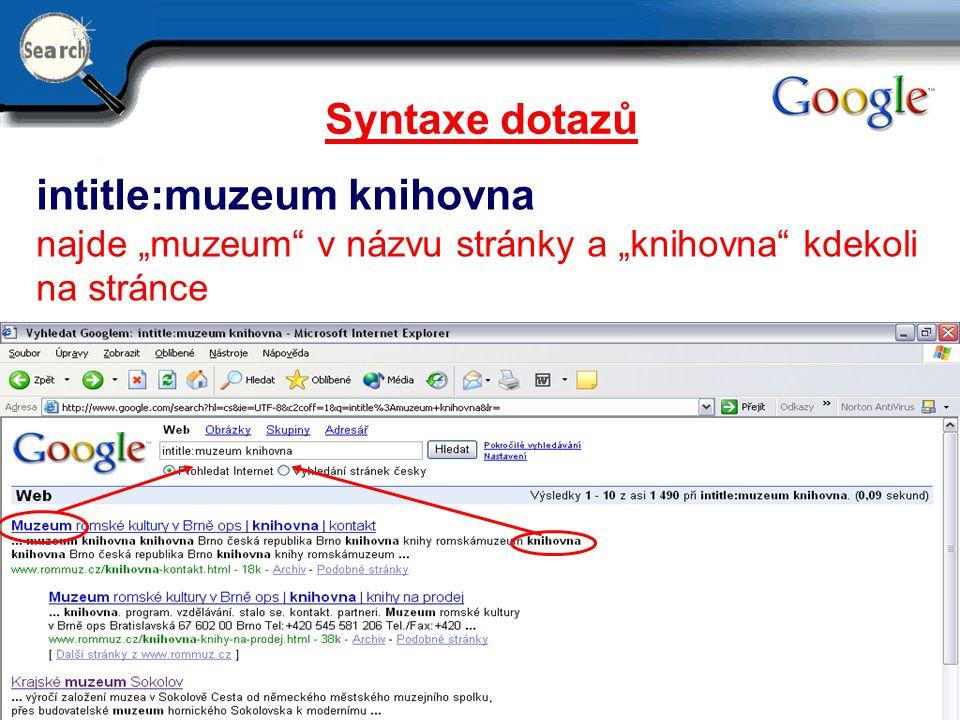 """29.6.2014 12 Syntaxe dotazů intitle:muzeum knihovna najde """"muzeum"""" v názvu stránky a """"knihovna"""" kdekoli na stránce"""