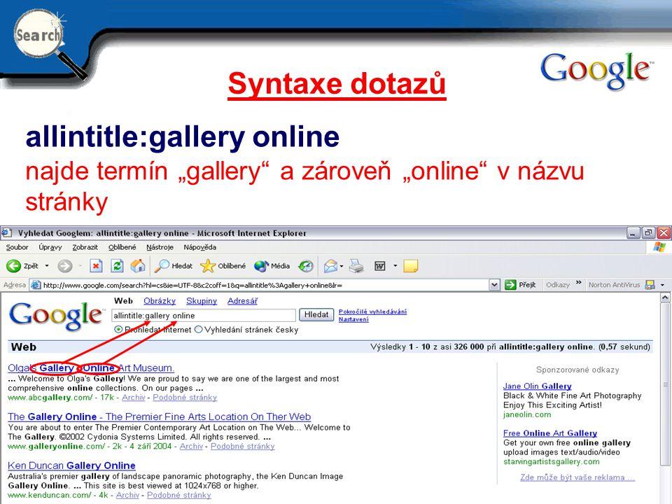"""29.6.2014 13 Syntaxe dotazů allintitle:gallery online najde termín """"gallery"""" a zároveň """"online"""" v názvu stránky"""