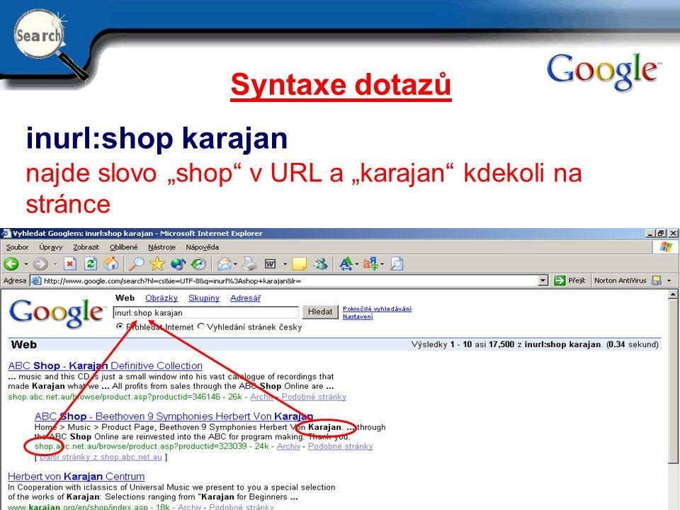 """29.6.2014 14 Syntaxe dotazů inurl:shop karajan najde slovo """"shop"""" v URL a """"karajan"""" kdekoli na stránce"""