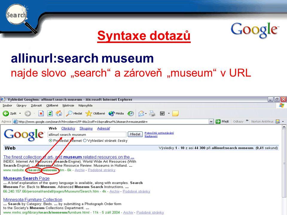 """29.6.2014 15 Syntaxe dotazů allinurl:search museum najde slovo """"search"""" a zároveň """"museum"""" v URL"""