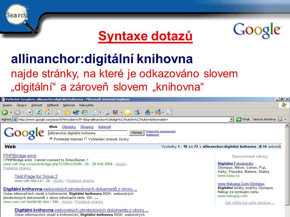 """29.6.2014 17 Syntaxe dotazů allinanchor:digitální knihovna najde stránky, na které je odkazováno slovem """"digitální"""" a zároveň slovem """"knihovna"""""""
