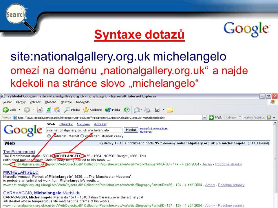 """29.6.2014 18 Syntaxe dotazů site:nationalgallery.org.uk michelangelo omezí na doménu """"nationalgallery.org.uk"""" a najde kdekoli na stránce slovo """"michel"""