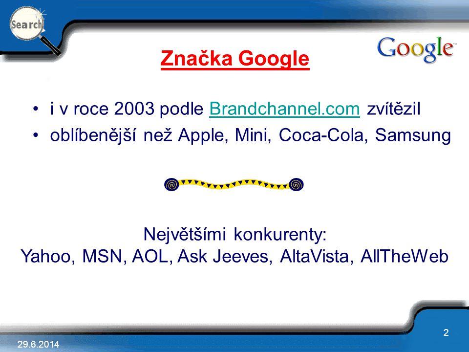 29.6.2014 2 •i v roce 2003 podle Brandchannel.com zvítězilBrandchannel.com •oblíbenější než Apple, Mini, Coca-Cola, Samsung Značka Google Největšími k