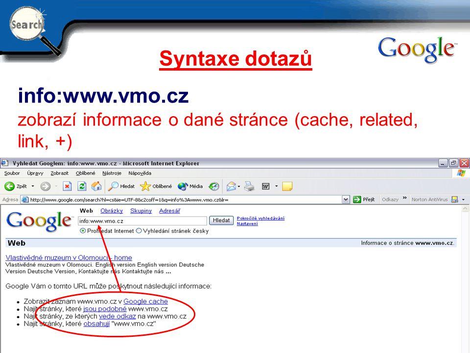 29.6.2014 21 Syntaxe dotazů info:www.vmo.cz zobrazí informace o dané stránce (cache, related, link, +)