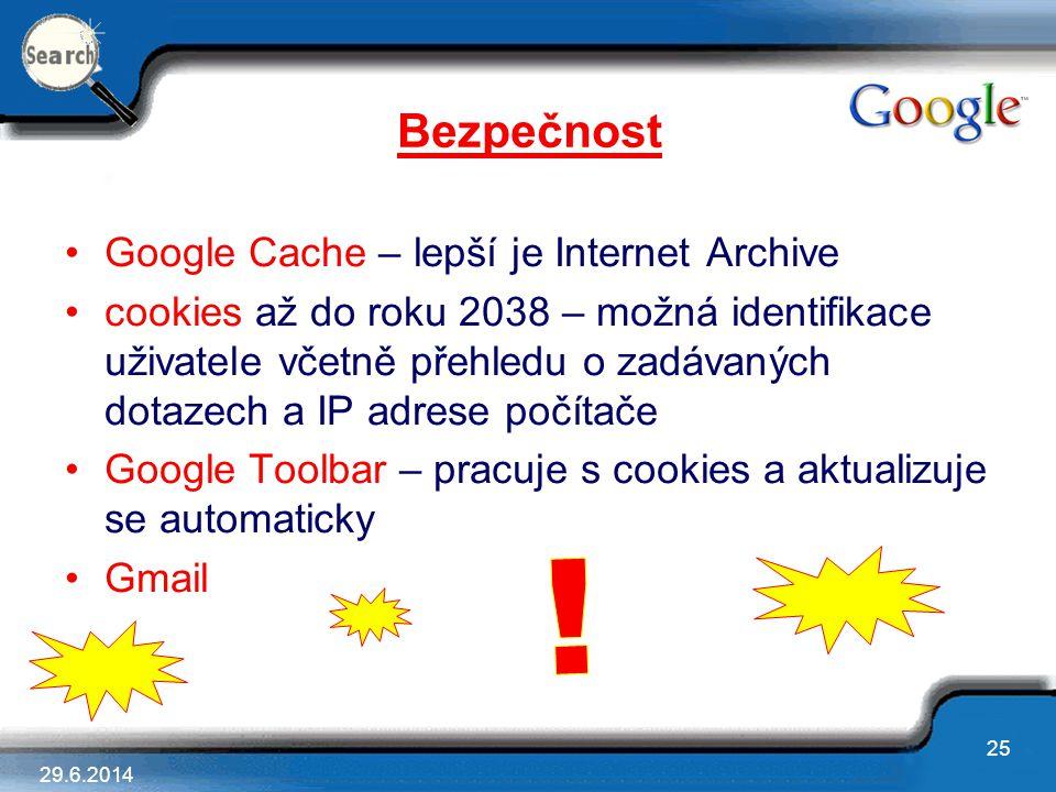 29.6.2014 25 Bezpečnost •Google Cache – lepší je Internet Archive •cookies až do roku 2038 – možná identifikace uživatele včetně přehledu o zadávaných