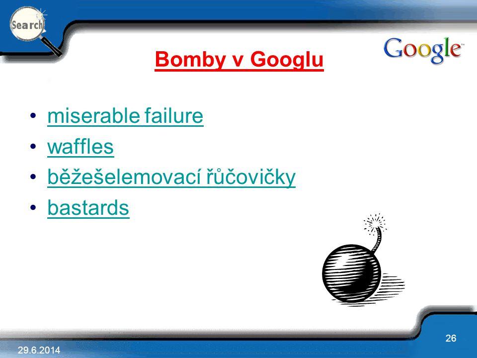 29.6.2014 26 Bomby v Googlu •miserable failuremiserable failure •waffleswaffles •běžešelemovací řůčovičkyběžešelemovací řůčovičky •bastardsbastards