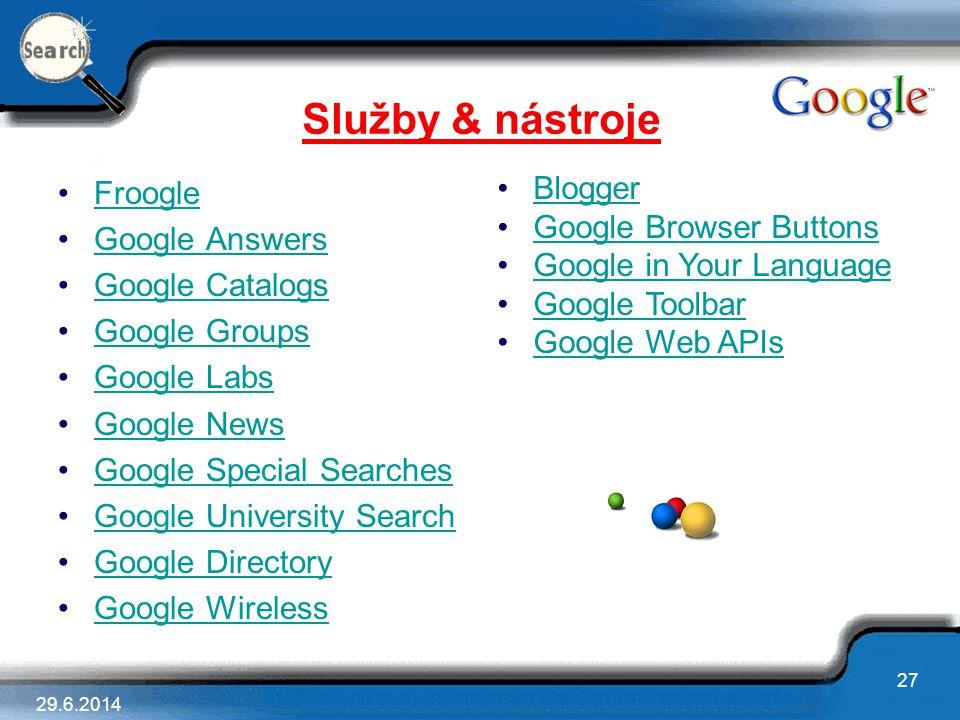29.6.2014 27 Služby & nástroje •FroogleFroogle •Google AnswersGoogle Answers •Google CatalogsGoogle Catalogs •Google GroupsGoogle Groups •Google LabsG