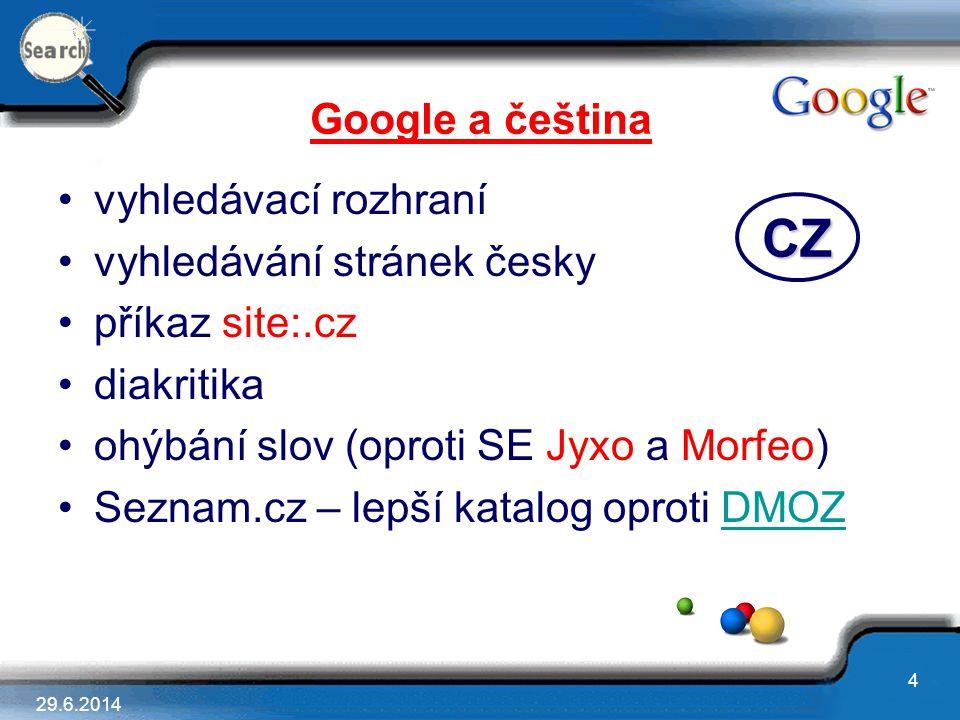4 Google a čeština •vyhledávací rozhraní •vyhledávání stránek česky •příkaz site:.cz •diakritika •ohýbání slov (oproti SE Jyxo a Morfeo) •Seznam.cz –