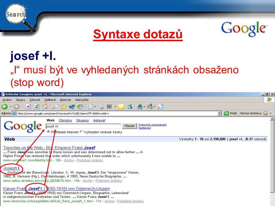 """6 Syntaxe dotazů josef +I. """"I"""" musí být ve vyhledaných stránkách obsaženo (stop word)"""