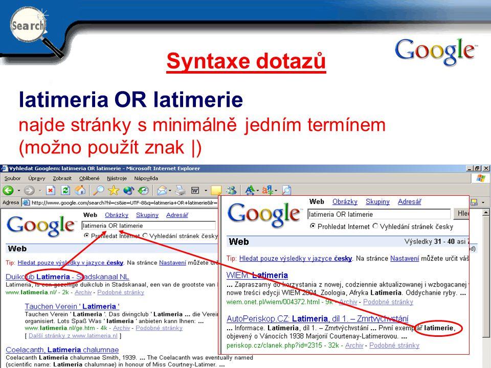 29.6.2014 9 Syntaxe dotazů latimeria OR latimerie najde stránky s minimálně jedním termínem (možno použít znak |)