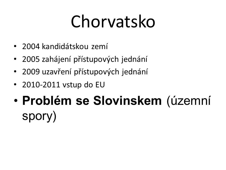 Chorvatsko • 2004 kandidátskou zemí • 2005 zahájení přístupových jednání • 2009 uzavření přístupových jednání • 2010-2011 vstup do EU •Problém se Slovinskem (územní spory)