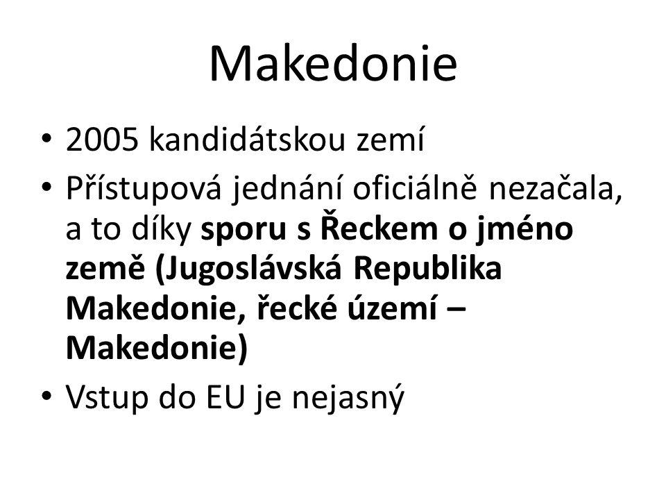 Makedonie • 2005 kandidátskou zemí • Přístupová jednání oficiálně nezačala, a to díky sporu s Řeckem o jméno země (Jugoslávská Republika Makedonie, řecké území – Makedonie) • Vstup do EU je nejasný