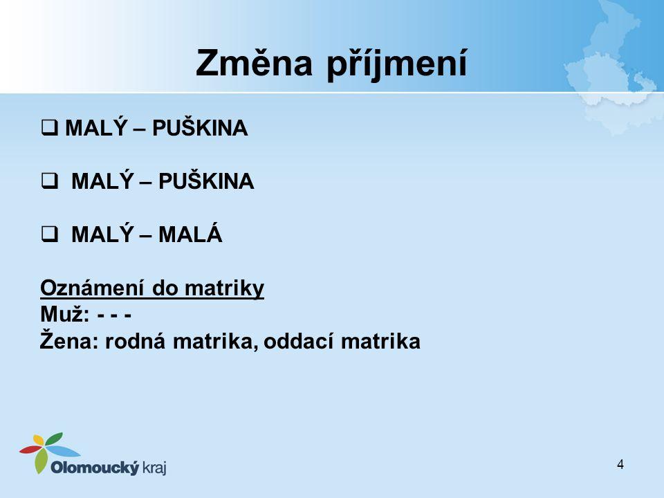 4 Změna příjmení  MALÝ – PUŠKINA  MALÝ – MALÁ Oznámení do matriky Muž: - - - Žena: rodná matrika, oddací matrika