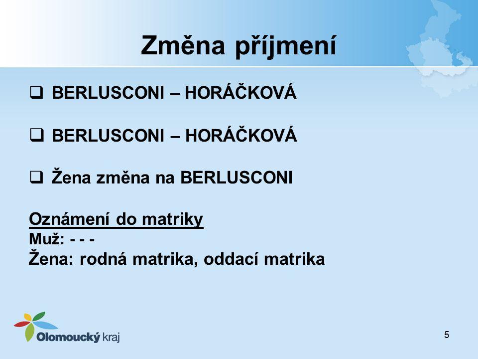 5 Změna příjmení  BERLUSCONI – HORÁČKOVÁ  Žena změna na BERLUSCONI Oznámení do matriky Muž: - - - Žena: rodná matrika, oddací matrika
