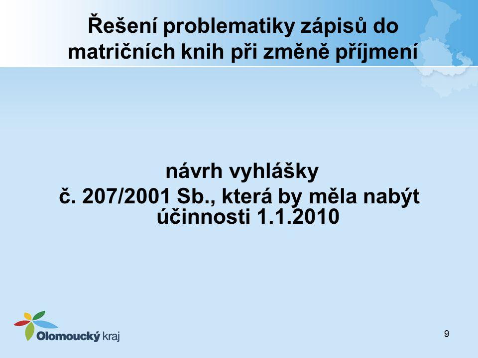 9 Řešení problematiky zápisů do matričních knih při změně příjmení návrh vyhlášky č. 207/2001 Sb., která by měla nabýt účinnosti 1.1.2010