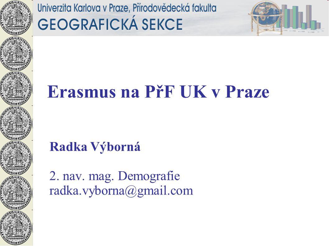 Erasmus na PřF UK v Praze Radka Výborná 2. nav. mag. Demografie radka.vyborna@gmail.com