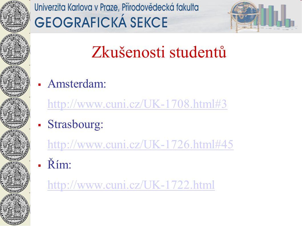Zkušenosti studentů  Amsterdam: http://www.cuni.cz/UK-1708.html#3  Strasbourg: http://www.cuni.cz/UK-1726.html#45  Řím: http://www.cuni.cz/UK-1722.html