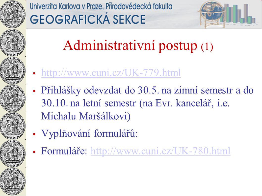 Administrativní postup (1)  http://www.cuni.cz/UK-779.html http://www.cuni.cz/UK-779.html  Přihlášky odevzdat do 30.5.