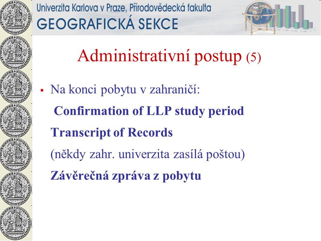 Administrativní postup (5)  Na konci pobytu v zahraničí: Confirmation of LLP study period Transcript of Records (někdy zahr.