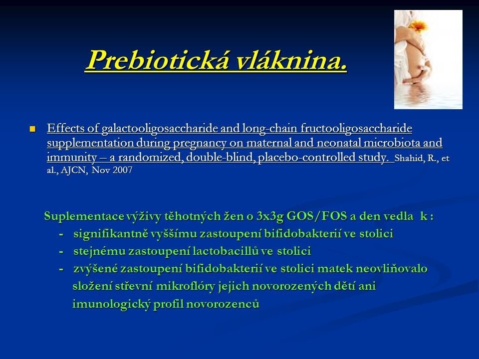Prebiotická vláknina.  Effects of galactooligosaccharide and long-chain fructooligosaccharide supplementation during pregnancy on maternal and neonat