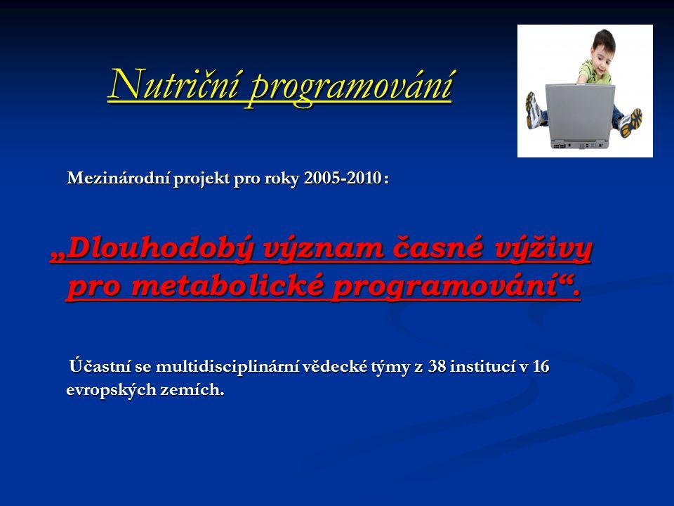 """Nutriční programování Mezinárodní projekt pro roky 2005-2010 : Mezinárodní projekt pro roky 2005-2010 : """"Dlouhodobý význam časné výživy pro metabolické programování ."""