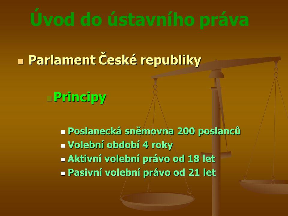 Úvod do ústavního práva  Parlament České republiky  Principy  Poslanecká sněmovna 200 poslanců  Volební období 4 roky  Aktivní volební právo od 1