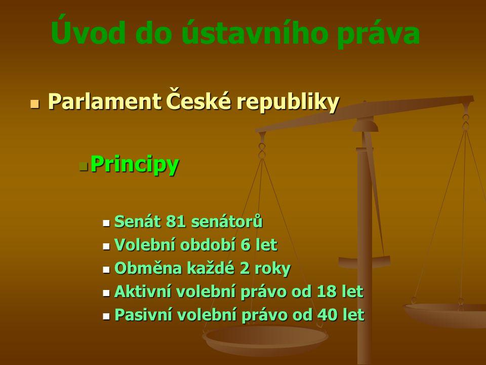 Úvod do ústavního práva  Parlament České republiky  Principy  Senát 81 senátorů  Volební období 6 let  Obměna každé 2 roky  Aktivní volební práv