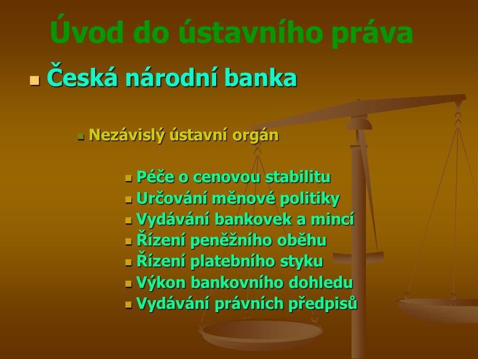 Úvod do ústavního práva  Česká národní banka  Nezávislý ústavní orgán  Péče o cenovou stabilitu  Určování měnové politiky  Vydávání bankovek a mi