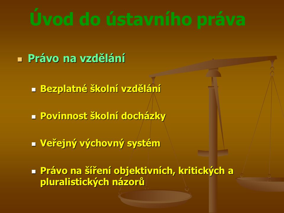 Úvod do ústavního práva  Právo na vzdělání  Bezplatné školní vzdělání  Povinnost školní docházky  Veřejný výchovný systém  Právo na šíření objekt