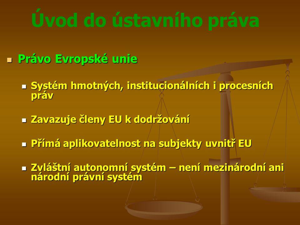 Úvod do ústavního práva  Právo Evropské unie  Systém hmotných, institucionálních i procesních práv  Zavazuje členy EU k dodržování  Přímá aplikova
