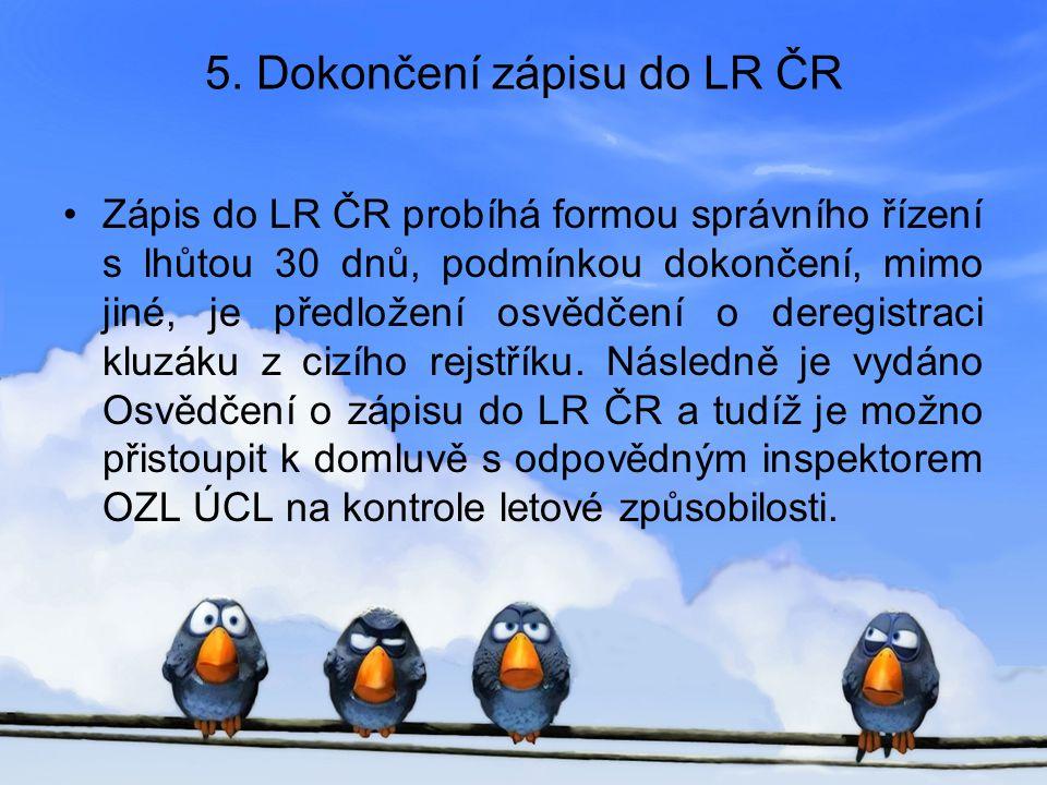 5. Dokončení zápisu do LR ČR •Zápis do LR ČR probíhá formou správního řízení s lhůtou 30 dnů, podmínkou dokončení, mimo jiné, je předložení osvědčení