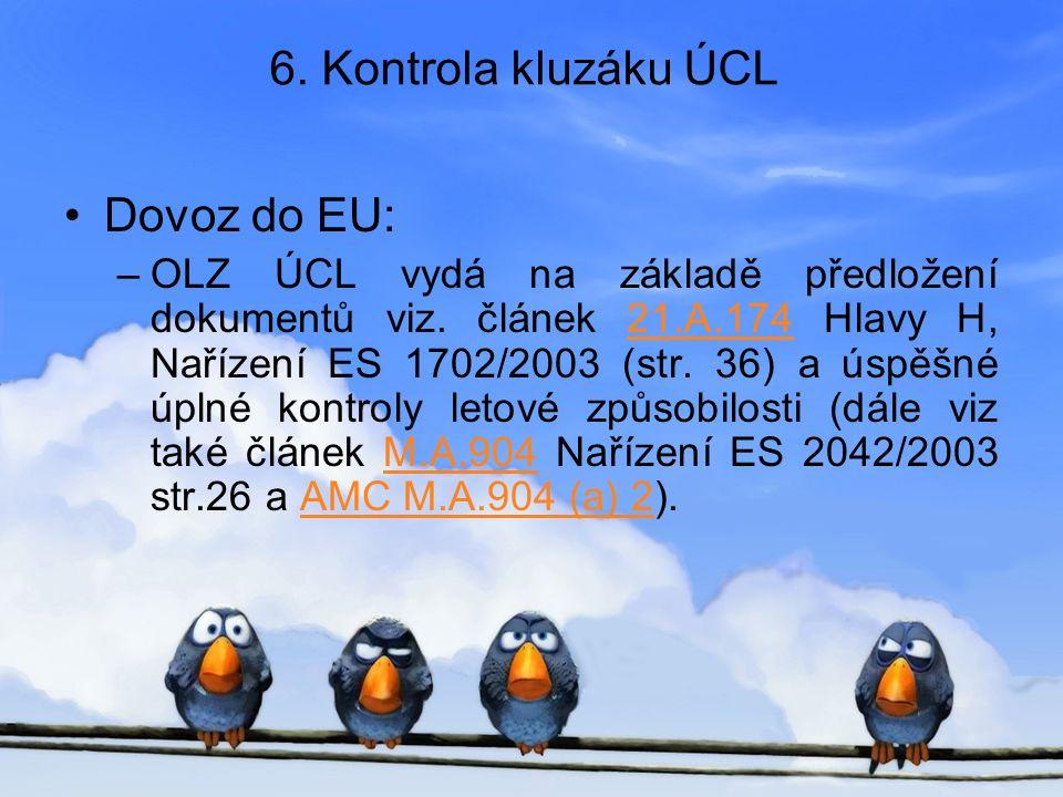 6. Kontrola kluzáku ÚCL •Dovoz do EU: –OLZ ÚCL vydá na základě předložení dokumentů viz. článek 21.A.174 Hlavy H, Nařízení ES 1702/2003 (str. 36) a ús