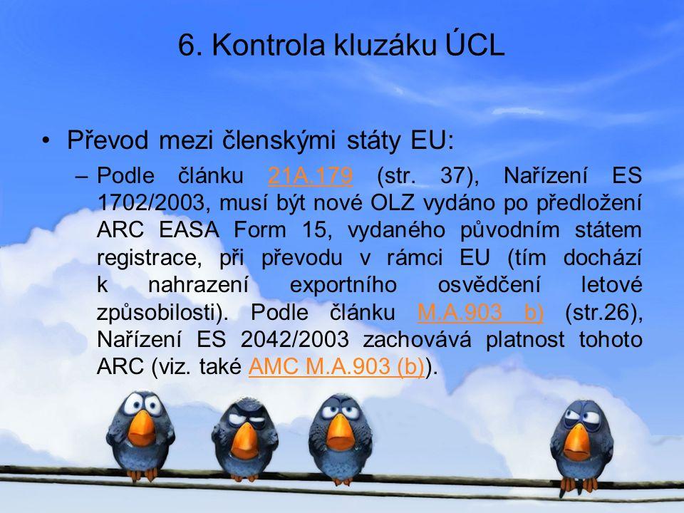 6. Kontrola kluzáku ÚCL •Převod mezi členskými státy EU: –Podle článku 21A.179 (str. 37), Nařízení ES 1702/2003, musí být nové OLZ vydáno po předložen