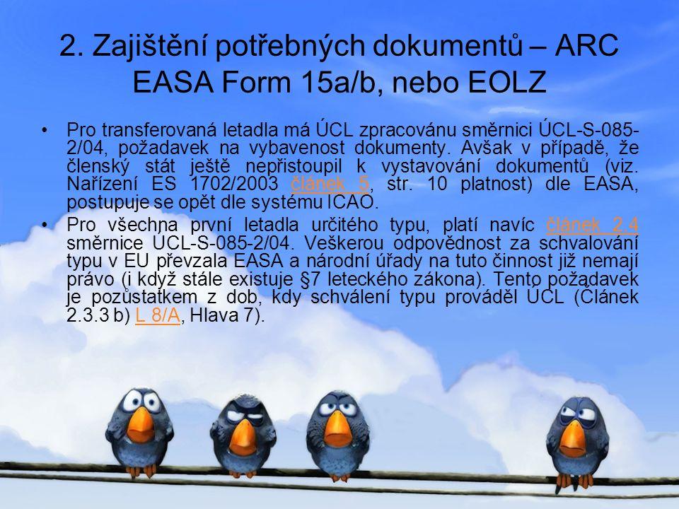 2. Zajištění potřebných dokumentů – ARC EASA Form 15a/b, nebo EOLZ •Pro transferovaná letadla má ÚCL zpracovánu směrnici ÚCL-S-085- 2/04, požadavek na