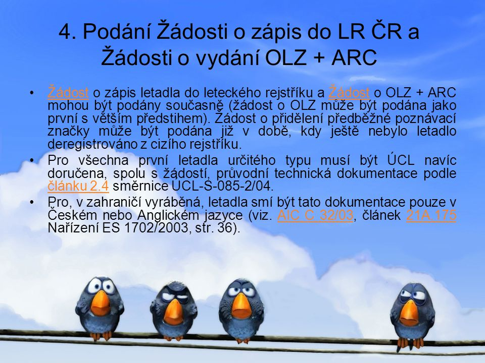 4. Podání Žádosti o zápis do LR ČR a Žádosti o vydání OLZ + ARC •Žádost o zápis letadla do leteckého rejstříku a Žádost o OLZ + ARC mohou být podány s