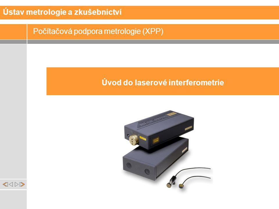 Úvod do laserové interferometrie Počítačová podpora metrologie (XPP) Ústav metrologie a zkušebnictví