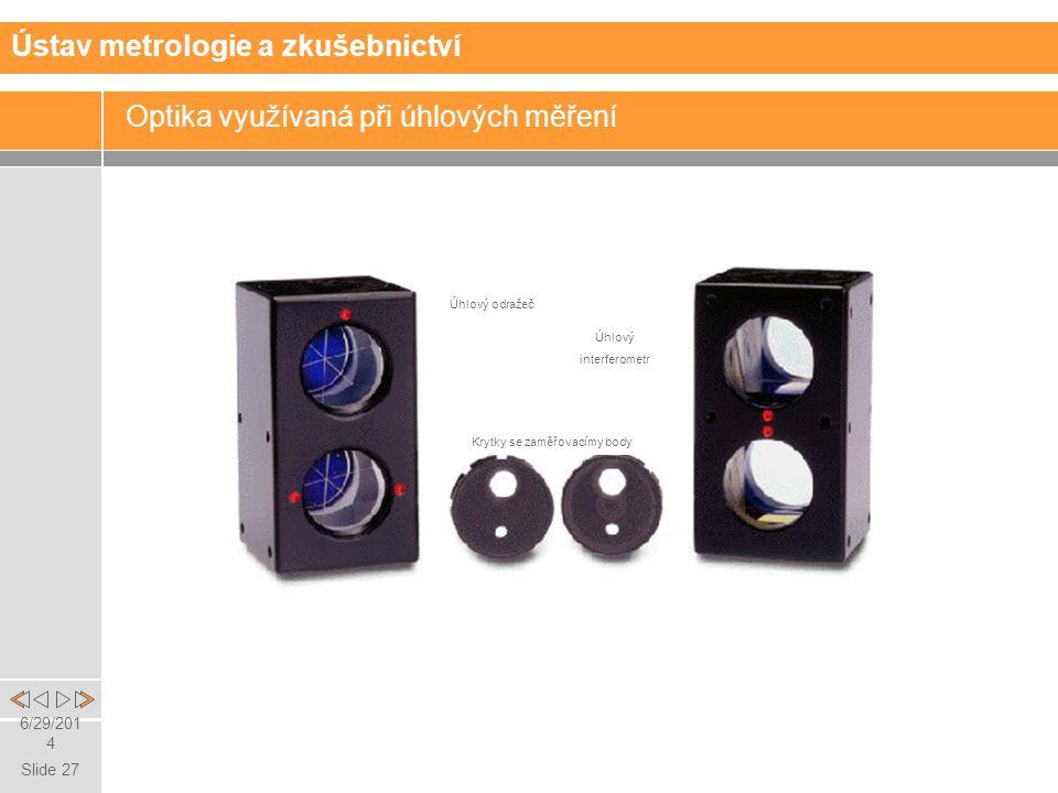 Slide 27 6/29/2014 Optika využívaná při úhlových měření Úhlový odražeč Úhlový interferometr Krytky se zaměřovacímy body Ústav metrologie a zkušebnictví