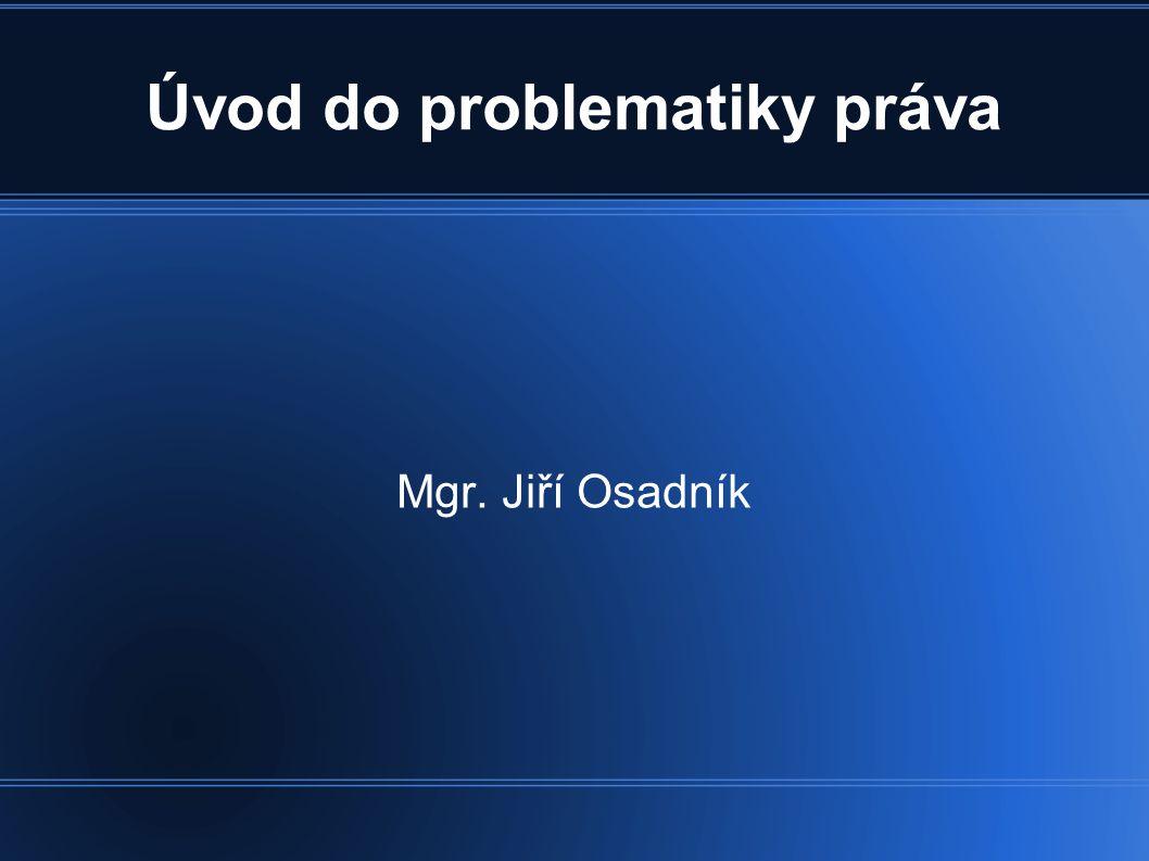 Mgr. Jiří Osadník Úvod do problematiky práva