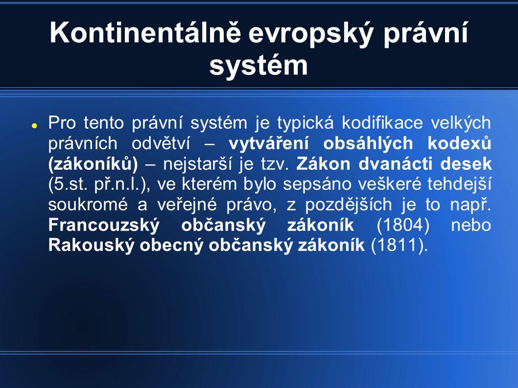 Kontinentálně evropský právní systém  Pro tento právní systém je typická kodifikace velkých právních odvětví – vytváření obsáhlých kodexů (zákoníků) – nejstarší je tzv.