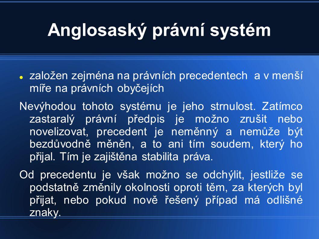 Anglosaský právní systém  založen zejména na právních precedentech a v menší míře na právních obyčejích Nevýhodou tohoto systému je jeho strnulost.