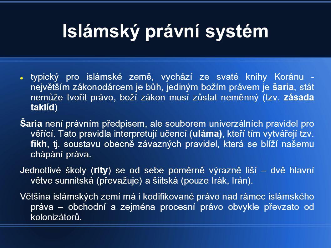 Islámský právní systém  typický pro islámské země, vychází ze svaté knihy Koránu - největším zákonodárcem je bůh, jediným božím právem je šaria, stát nemůže tvořit právo, boží zákon musí zůstat neměnný (tzv.