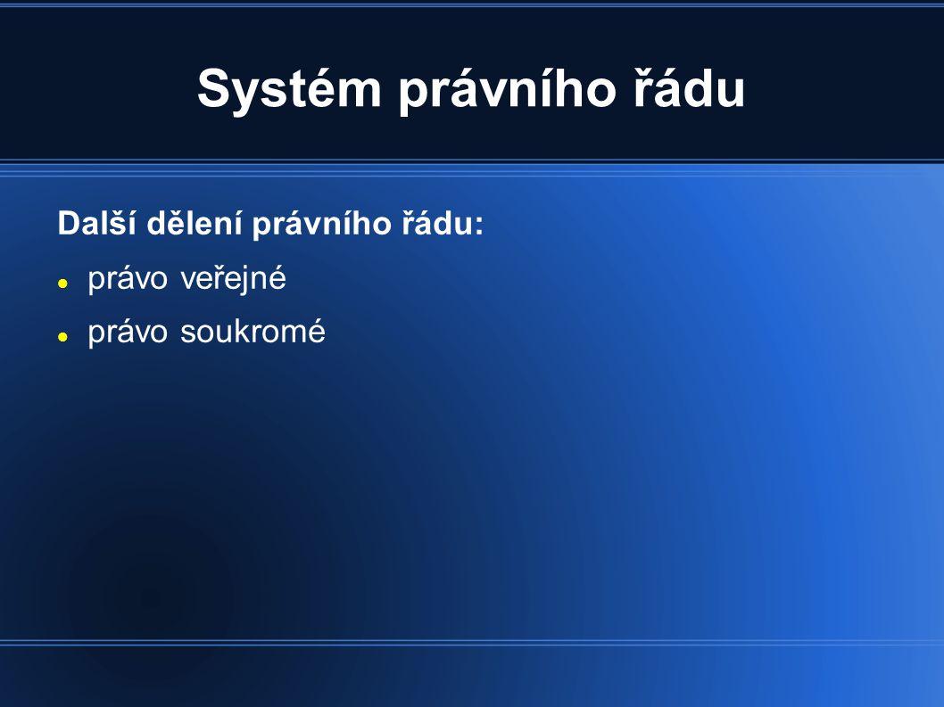 Systém právního řádu Další dělení právního řádu:  právo veřejné  právo soukromé