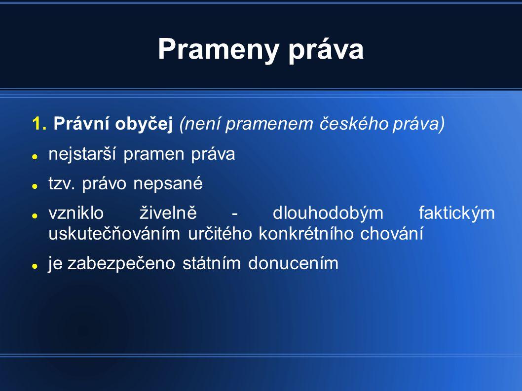 Prameny práva 1.Právní obyčej (není pramenem českého práva)  nejstarší pramen práva  tzv.