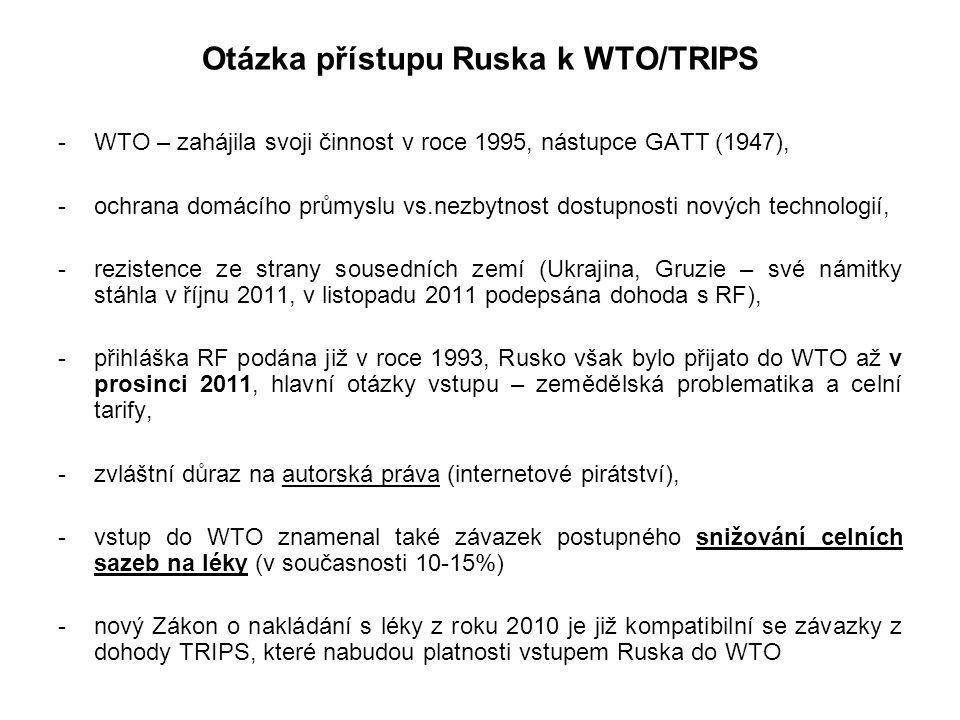 Otázka přístupu Ruska k WTO/TRIPS -WTO – zahájila svoji činnost v roce 1995, nástupce GATT (1947), -ochrana domácího průmyslu vs.nezbytnost dostupnost